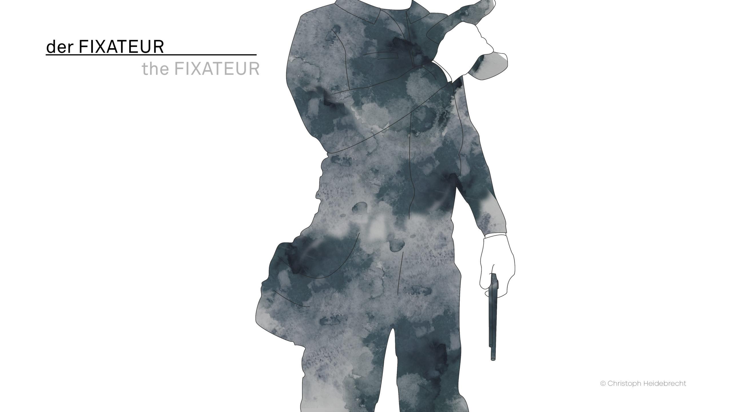 der Fixateur / the Fixateur